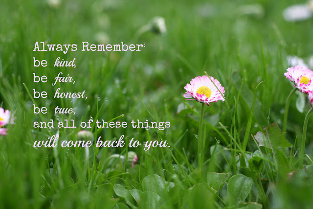 Be kind It always comes back to you...