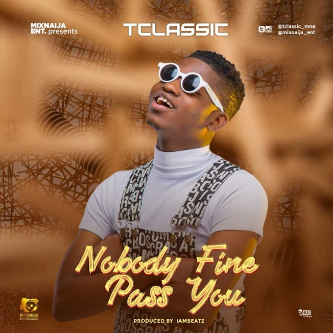 [Music] T Classic – Nobody Fine Pass You