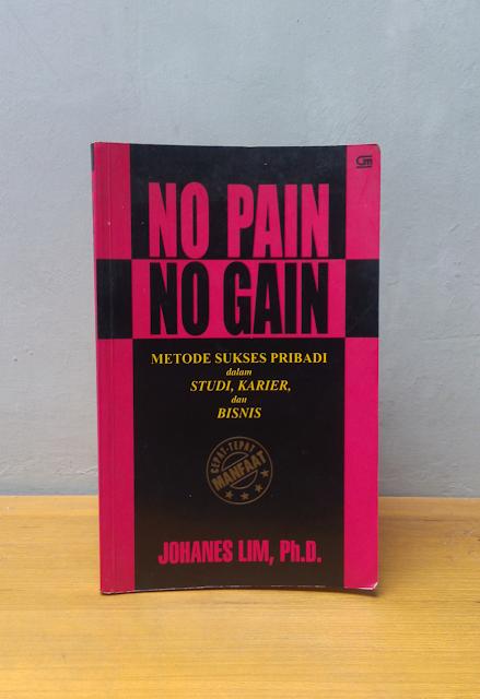 NO PAIN NO GAIN, Johanes Lim, Ph.D.
