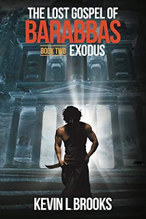 The Lost Gospel of Barabbas: Exodus - a historical fiction by Kevin L. Brooks