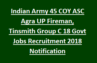 Indian Army 45 COY ASC Agra UP Fireman, Tinsmith Group C 18 Govt Jobs Recruitment 2018