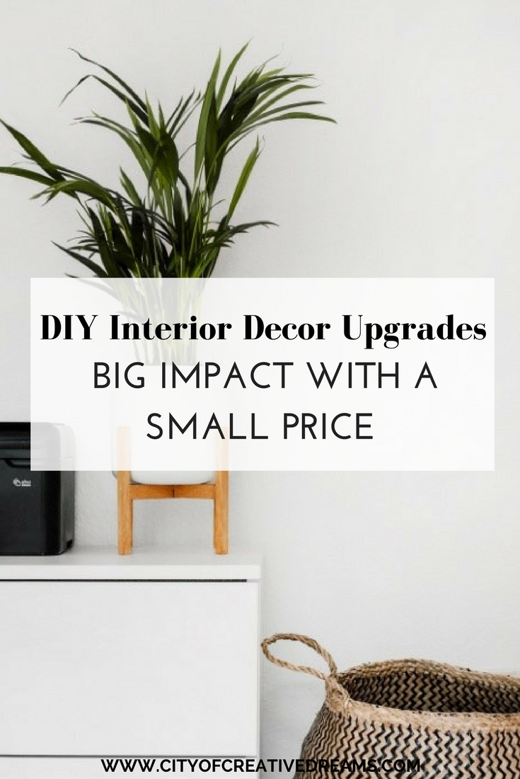 DIY Interior Decor Upgrades - Big Impact with a Small Price | City of Creative Dreams