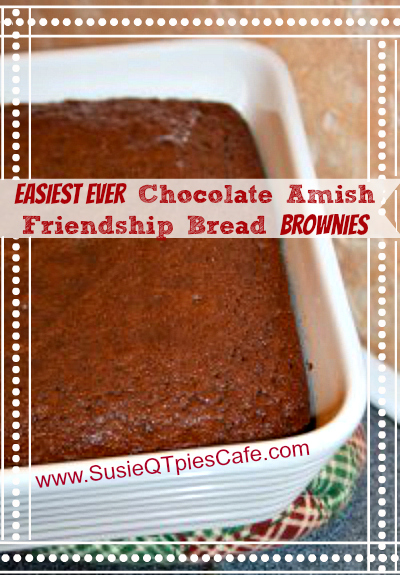 SusieQTpies Cafe: Chocolate Amish Friendship Bread Brownies