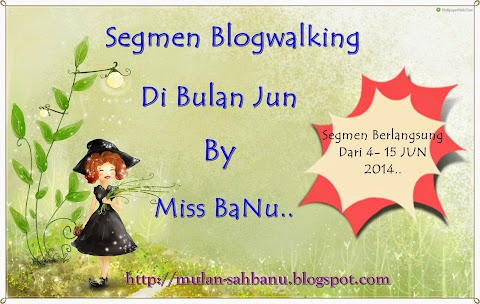 Segmen Blogwalking Di Bulan Jun By Miss BaNu.