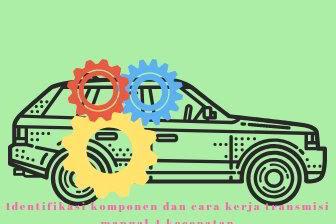 Identifikasi komponen dan cara kerja Transmisi manual 4 kecepatan