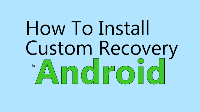 How to install Custom recovery in Android