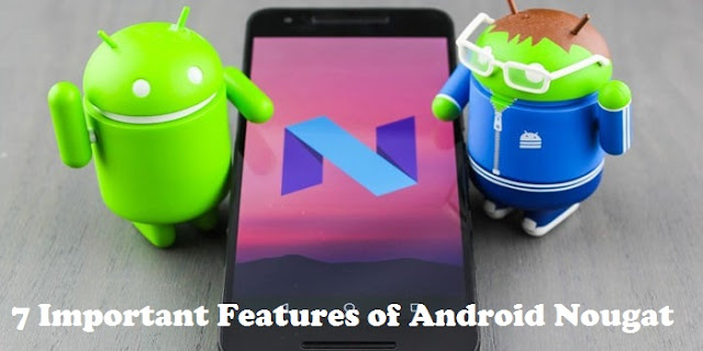 7 Important Features Android Nougat Should Need to Know.