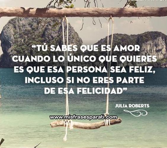 Tu sabes que es amor cuando lo único que quieres es que esa persona sea feliz, incluso si no eres parte de esa felicidad