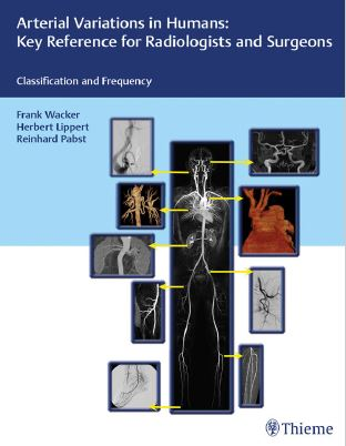 Arterial Variations in Humans Key Reference for Radiologists and Surgeons - 1st edition