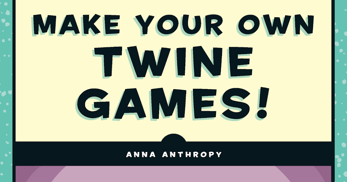 Make Your Own Twine Games Review Book - Biogamer Girl-1365