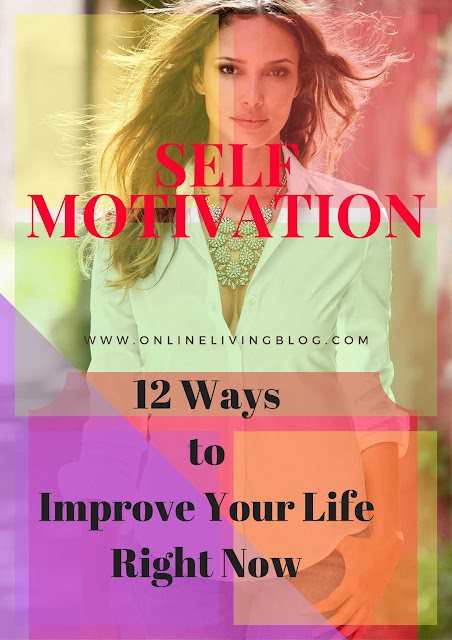 Self Motivation: 12 Ways to Improve Your Life Right Now: improve your motivation