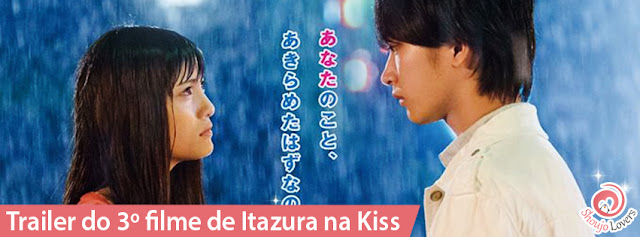 Trailer do 3º filme de Itazura na Kiss