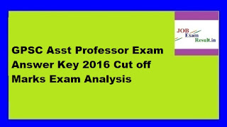 GPSC Asst Professor Exam Answer Key 2016 Cut off Marks Exam Analysis