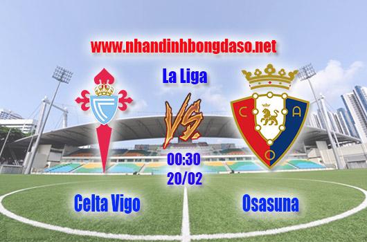 Nhận định bóng đá Celta Vigo vs Osasuna, 00h30, ngày 20/02