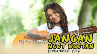 Lirik Lagu Jangan Nget Ngetan - FDJ Emily Young