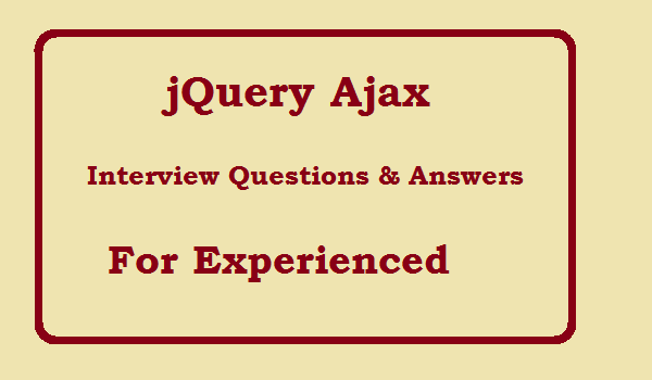 jQuery Ajax Interview Questions and Answers for Experienced