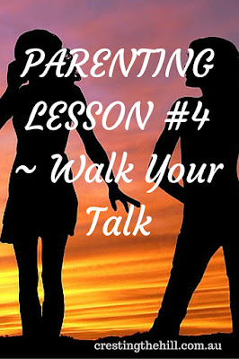 PARENTING LESSON #4 ~ Walk Your Talk - be a role model for your children