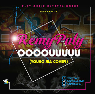 MUSIC: REMY PALY – OOOOOUUUU (YOUNG MA COVER) @AMREMYPALY2