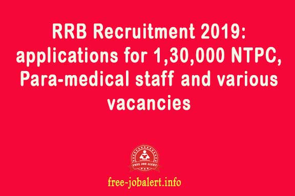 RRB Recruitment 2019: applications for 1,30,000 NTPC, Para-medical staff and various vacancies