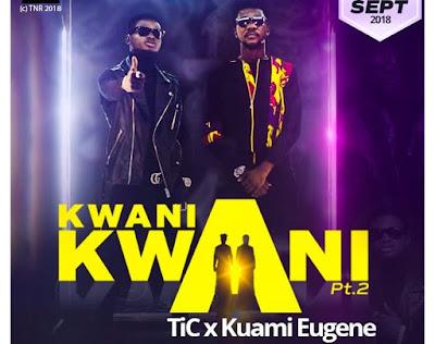 Tic Tac ft. Kuami Eugene – Kwani Kwani
