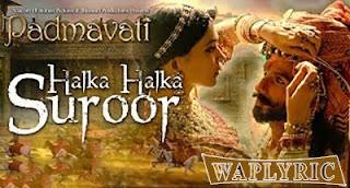 Halka Halka Suroor Lyrics Padmavati Songs