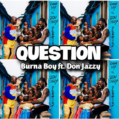 Burna Boy's Song featuring Don Jazzy: QUESTION - Chorus: Anything you wish me that be your portion. Question, but dem no get answеr.. Streaming - MP3 Download