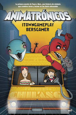 ANIMATRÓNICOS. Itowngameplay & Bersgamer (mr Ediciones - 11 Abril 2017) YOUTUBER PORTADA LIBRO