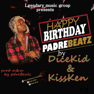 Download Mp3 : DiceKid - Padrre Birthday Song Feat KissKen