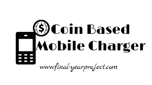 Electronics Project on Coin Based Mobile Charger