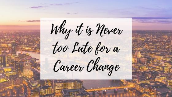 Why it is Never too Late for a Career Change