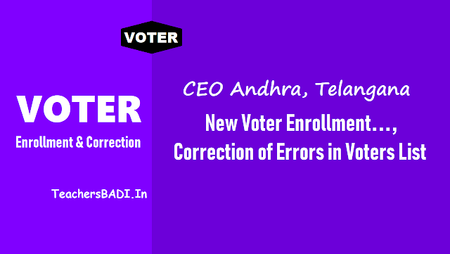 ceo andhra telangana,new voter enrollment 2019,correction of errors,voters list,ceoandhra, ceotelangana,voter id,epic card,voters enrollment,last date,electoral rolls,eci,state election commission