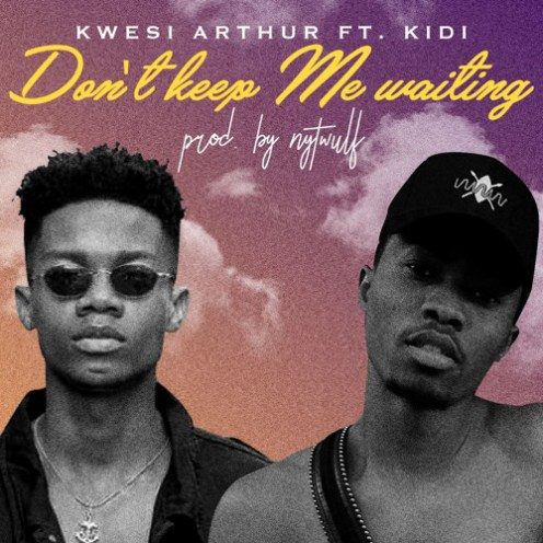 Kwesi Arthur feat. Kidi – Don't Keep Me Waiting (Prod. By Nytwulf)