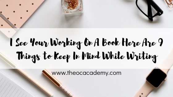 I See Your Working On A Book Here Are 9 Things to Keep In Mind While Writing