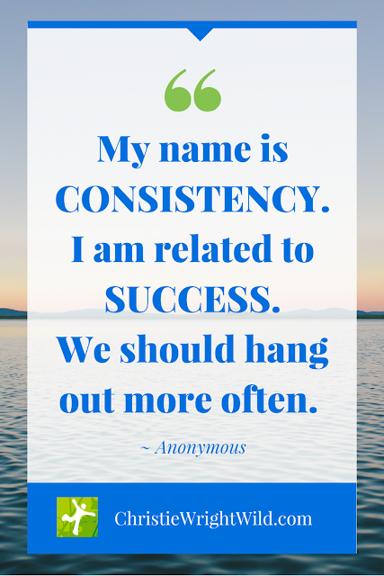 """My name is consistency. I am related to success."" 