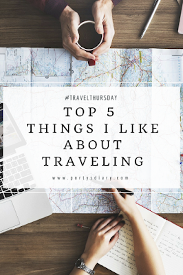 5 Things I like about traveling | #TravelThursday | Porty's Diary