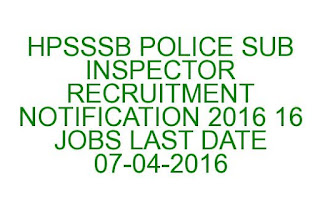 HPSSSB POLICE SUB INSPECTOR RECRUITMENT NOTIFICATION 2016 16 JOBS LAST DATE 07-04-2016