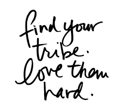 Find Your Tribe, Love Them Hard