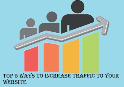 Top 5 Ways to Increase Traffic to Your Website