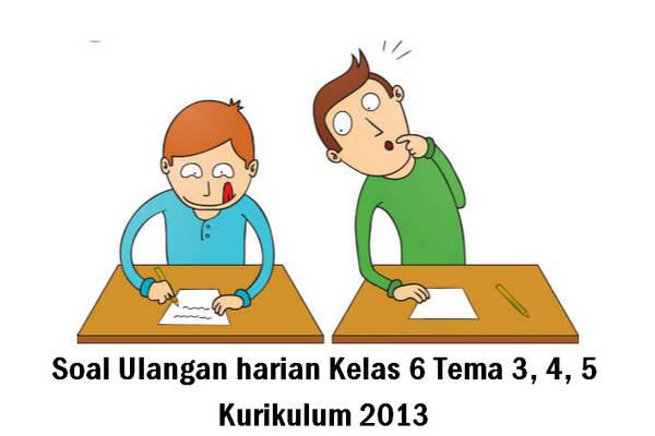 Soal Ulangan harian Kelas 6 Tema 3, 4, 5 Kurikulum 2013