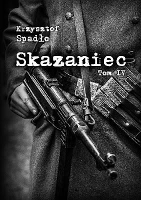 """Skazaniec. Tom IV """"Czapki z głów"""" – Krzysztof Spadło"""