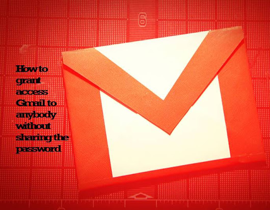 How To Grant Gmail Access To Anybody Without Sharing Your Password ~ Cute Knowledge
