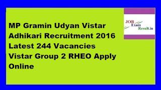 MP Gramin Udyan Vistar Adhikari Recruitment 2016 Latest 244 Vacancies Vistar Group 2 RHEO Apply Online