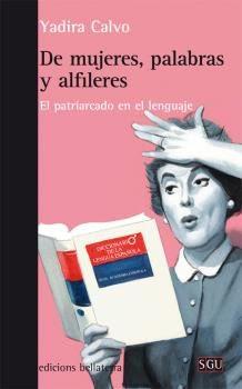 De mujeres, palabras y alfileres. El patriarcado en el lenguaje, Yadira Calvo