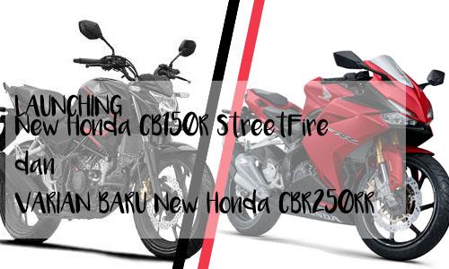 LAUNCHING New Honda CB150R StreetFire dan VARIAN BARU New Honda CBR250RR : Impresif dan Agresif