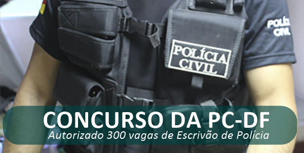 Concurso da PCDF: Foi autorizado 300 vagas de Escrivão da Polícia