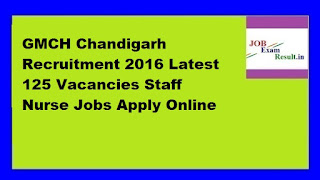 GMCH Chandigarh Recruitment 2016 Latest 125 Vacancies Staff Nurse Jobs Apply Online