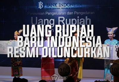 Uang Rupiah Kertas Dan Logam Indonesia Resmi Diluncurkan