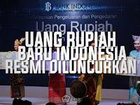 Uang Baru Rupiah Kertas Dan Logam Indonesia Resmi Diluncurkan
