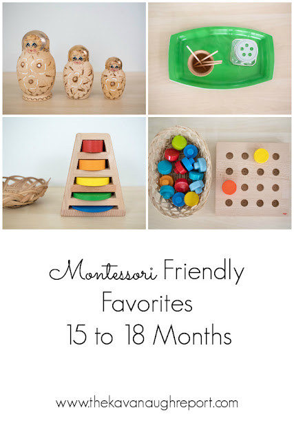 Montessori friendly favorites for 15 to 18 month olds.