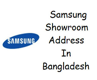 Samsung Showrooms / Authorized Outlets in Bangladesh Address/Mobile/Phone Numbers Details